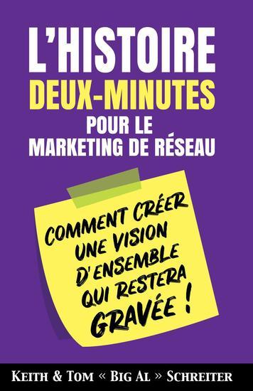 L'histoire Deux-Minutes pour le Marketing de Réseau : Comment Créer une Vision D'ensemble qui Restera Gravée ! - cover