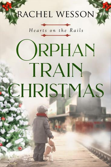 Orphan Train Christmas - Hearts on the Rails #3 - cover