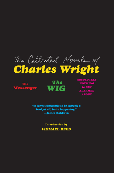 The Collected Novels of Charles Wright - The Messenger The Wig and Absolutely Nothing to Get Alarmed About - cover