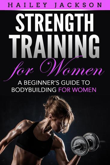 Strength Training for Women: A Beginner's Guide to Bodybuilding for Women - cover