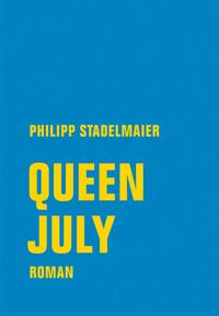 Queen July von Philipp Stadelmaier online lesen