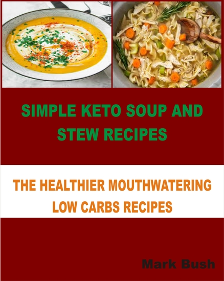 Simple Keto Soup and Stew Recipes - The Healthier Mouthwatering Low Carbs Recipes - cover