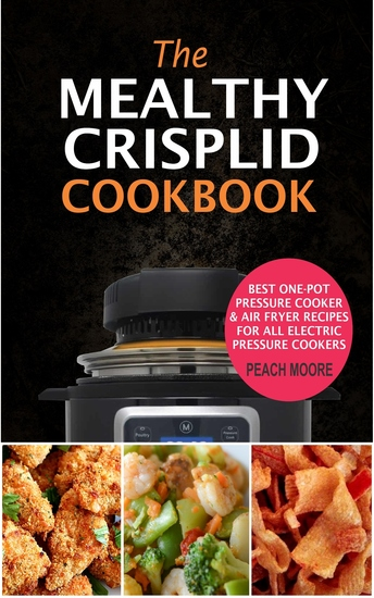 The Mealthy CrispLid Cookbook - Best One-Pot Pressure Cooker & Air Fryer Recipes For All Electric Pressure Cookers - cover