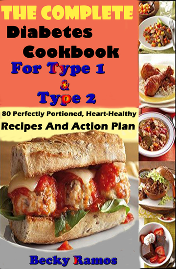 The Complete Diabetes Cookbook For Type 1 & Type 2: 80 Perfectly Portioned Heart-Healthy Recipes And Action Plan - cover