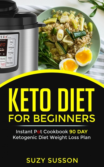 Keto Diet For Beginners - Instant Pot Cookbook 90 Day Ketogenic Diet Weight Loss Plan - cover