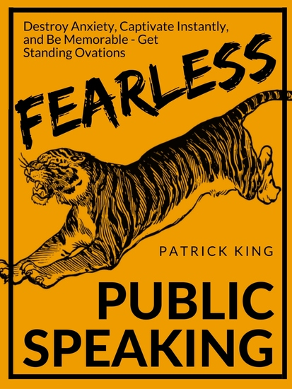 Fearless Public Speaking - How to Destroy Anxiety Captivate Instantly and Become Extremely Memorable - Always Get Standing Ovations - cover