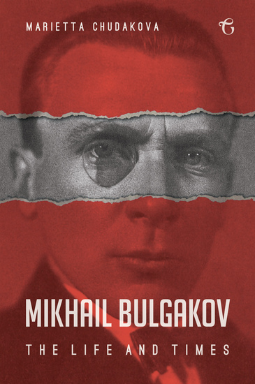Mikhail Bulgakov - The Life and Times - cover