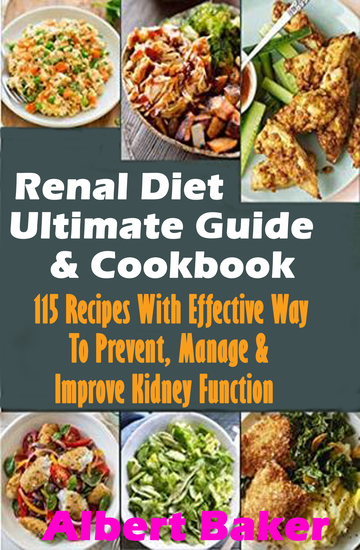 Renal Diet Ultimate Guide And Cookbook: 115 Recipes With Effective Way To Prevent Manage And Improve Kidney Function - cover
