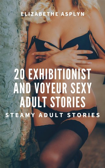 20 Exhibitionist and Voyeur Sexy Adult Stories - Steamy Adult Stories - cover