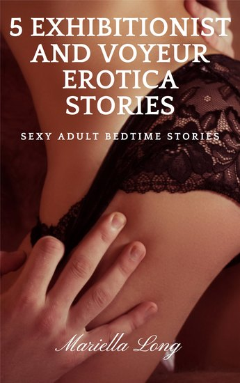 5 Exhibitionist and Voyeur Erotica Stories - Sexy Adult Bedtime Stories - cover