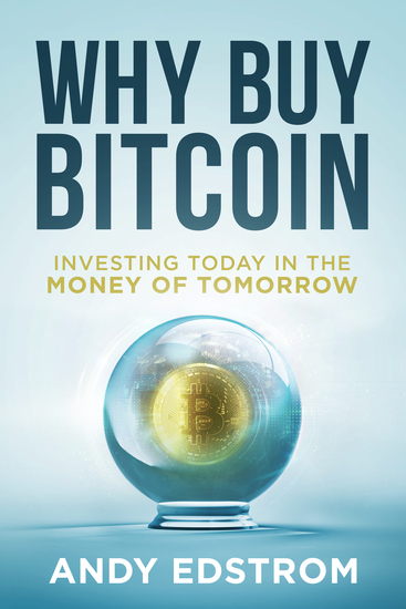 Why Buy Bitcoin - Investing Today in the Money of Tomorrow - cover