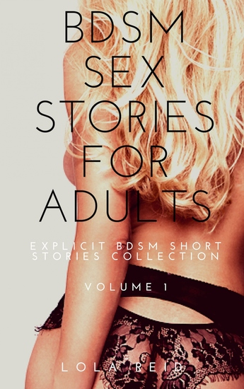 BDSM Sex Stories for Adults - Explicit BDSM Short Stories Collection - Volume 1 - cover