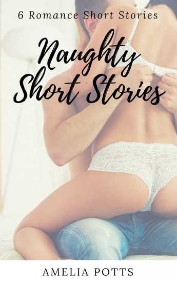 Naughty Short Stories - 6 Romance Short Stories - cover