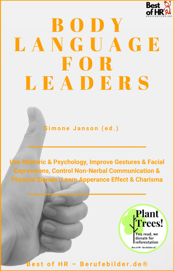 Body Language for Leaders - Use Rhetoric & Psychology Improve Gestures & Facial Expressions Control Non-Nerbal Communication & Physical Signals Learn Apperance Effect & Charisma - cover