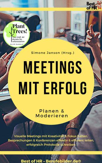 Meetings mit Erfolg planen & moderieren - Visuelle Meetings mit Kreativität & Fokus halten Besprechungen & Konferenzen effektiv & effizient leiten erfolgreich Protokolle schreiben - cover