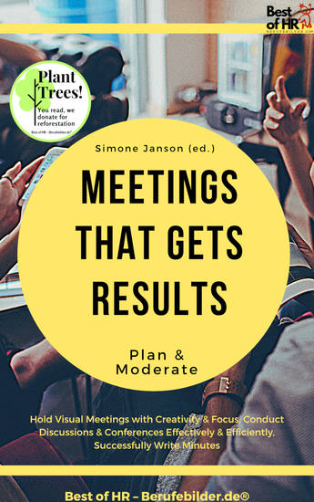 Meetings that gets Results - Plan & Moderate - Hold Visual Meetings with Creativity & Focus Conduct Discussions & Conferences Effectively & Efficiently Successfully Write Minutes - cover