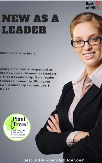 New as a Leader - Being accepted & respected as the new boss Women as Leaders & Mixed Leadership Be a leader preserve humanity Find your own leadership techniques & styles - cover