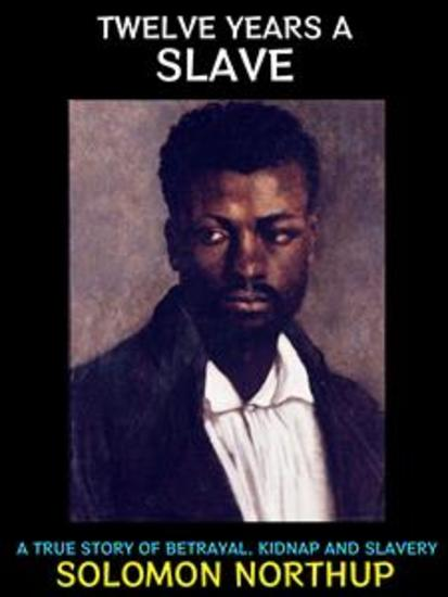 Twelve Years a Slave - A True Story of Betrayal Kidnap and Slavery - cover