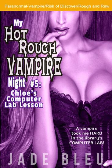 My Hot Rough Vampire Night 5: Chloe's Computer Lab Lesson - My Hot Rough Vampire Night #5 - cover
