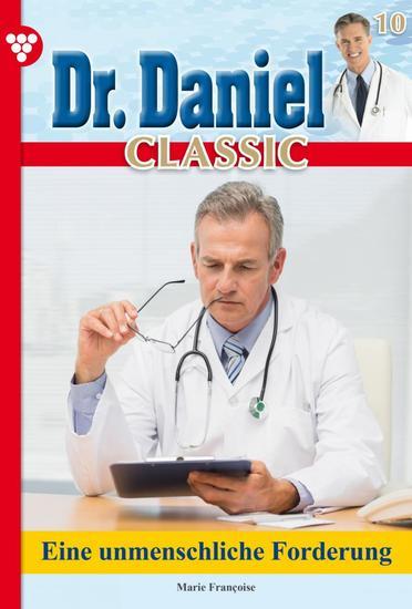 Dr Daniel Classic 10 – Arztroman - Eine unmenschliche Forderung - cover