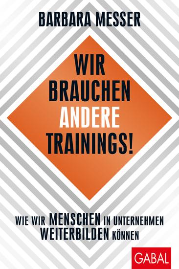 Wir brauchen andere Trainings! - Wie wir Menschen in Unternehmen weiterbilden können - cover