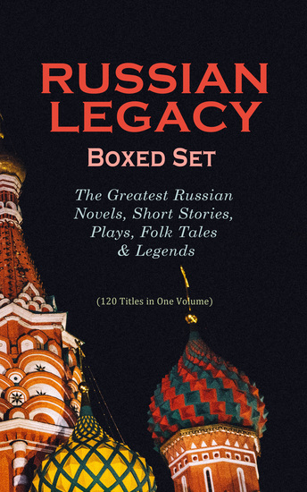 RUSSIAN LEGACY Boxed Set: The Greatest Russian Novels Short Stories Plays Folk Tales & Legends - A Hero of Our Time Crime and Punishment War and Peace Dead Souls Mother Uncle Vanya Inspector General Crocodile Memoirs of a Madman and more - cover