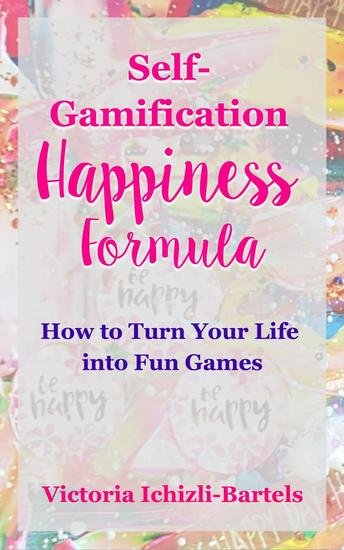 Self-Gamification Happiness Formula: How to Turn Your Life into Fun Games - cover