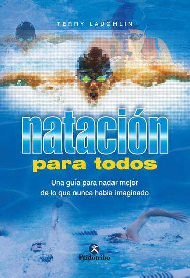 Natación para todos - Una guía para nadar mejor de lo que nunca había imaginado - cover