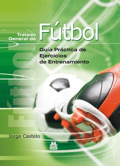 Tratado general de fútbol - Guía práctica de ejercicios de entrenamiento - cover