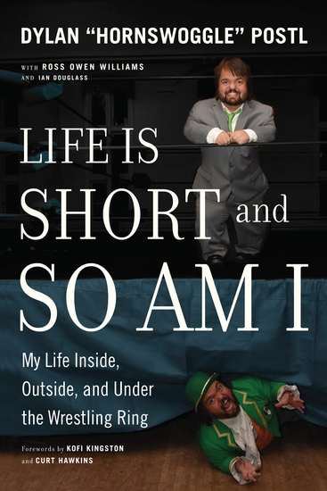 Life Is Short and So Am I - My Life Inside Outside and Under the Wrestling Ring - cover