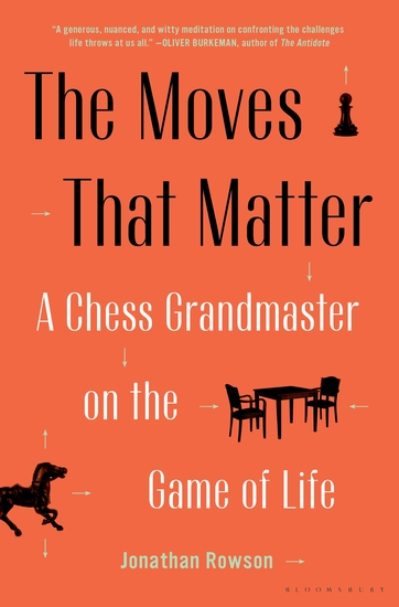 The Moves That Matter - A Chess Grandmaster on the Game of Life - cover