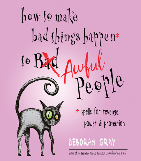How to Make Bad Things Happen to Awful People - Spells for Revenge Power & Protection (Stop a Gossip Repel a Creep Turn the Tables and More) - cover