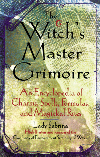 Witch's Master Grimoire - An Encyclopaedia of Charms Spells Formulas and Magical Rites - cover