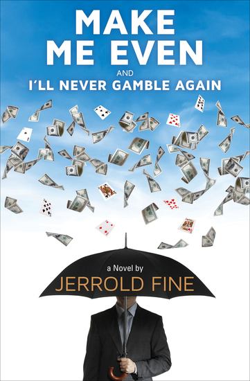 Make Me Even and I'll Never Gamble Again - A Novel - cover