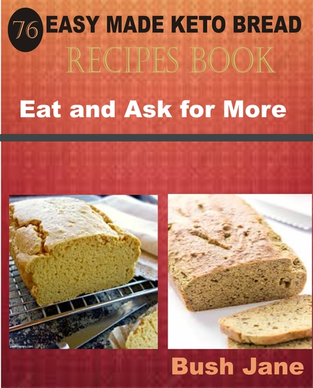 76 Easy Made Keto Bread Recipes Book - Eat and Ask for More - cover