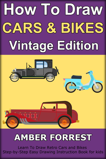 How To Draw Cars and Bikes : Vintage Edition - Learn To Draw Retro Cars and Bikes Step-by-Step Easy Drawing Instruction Book for kids - cover
