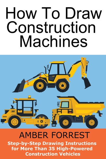 Construction Machines - Step-by-Step Drawing Instructions for More Than 35 High-Powered Construction Vehicles - cover