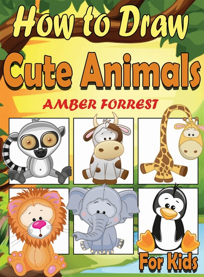 How To Draw Animals for Kids - Learn To Draw Cute Animals Step-by-Step Easy Drawing Instruction Book for kids - cover