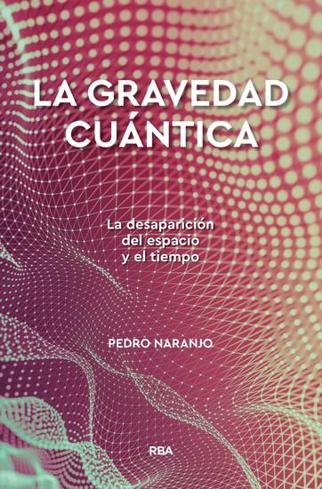 La gravedad cuántica - La desaparición del espacio y el tiempo - cover