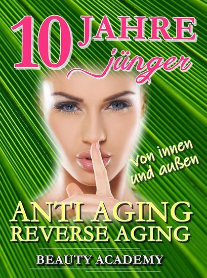 10 Jahre jünger: Anti Aging - Reverse Aging von innen und außen - cover
