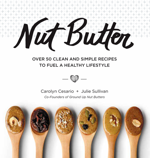 Nut Butter - Over 50 Clean and Simple Recipes to Fuel a Healthy Lifestyle - cover