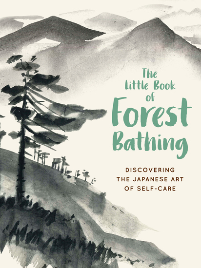 The Little Book of Forest Bathing - Discovering the Japanese Art of Self-Care - cover