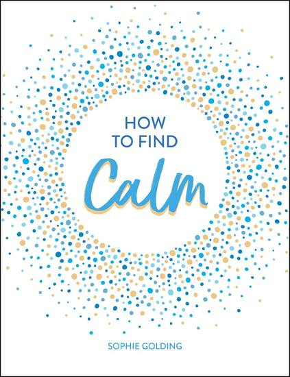 How to Find Calm - Inspiration and Advice for a More Peaceful Life - cover