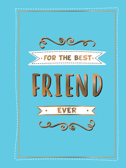 For the Best Friend Ever - The Perfect Gift to Give to Your BFF - cover