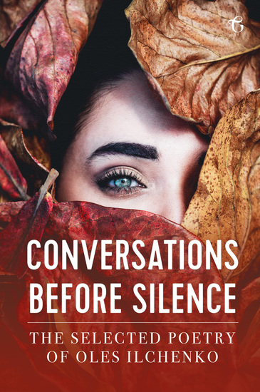 Conversations before Silence - The selected poetry of Oles Ilchenko - cover