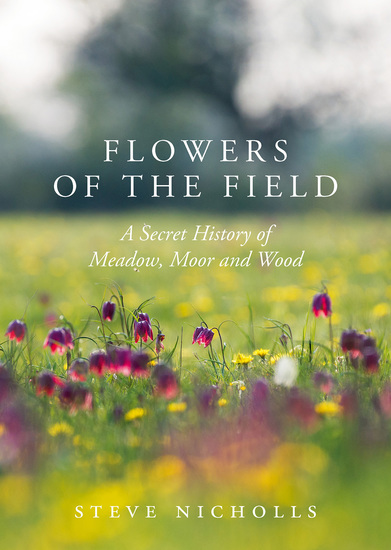 Flowers of the Field - Meadow Moor and Woodland - cover