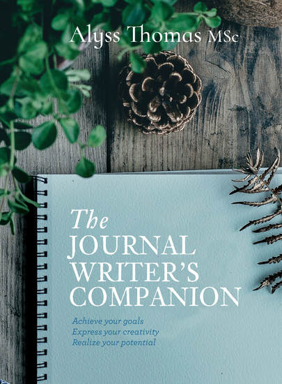 The Journal Writer's Companion - Achieve Your Goals • Express Your Creativity • Realize your Potential - cover