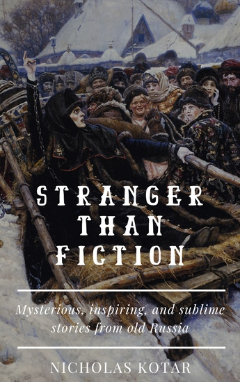 Stranger than Fiction - Mysterious inspiring and sublime stories from old Russia - cover