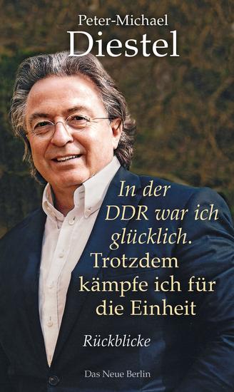 In der DDR war ich glücklich Trotzdem kämpfe ich für die Einheit - Rückblicke - cover