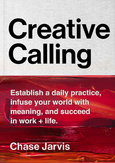 Creative Calling - Establish a Daily Practice Infuse Your World with Meaning and Succeed in Work + Life - cover